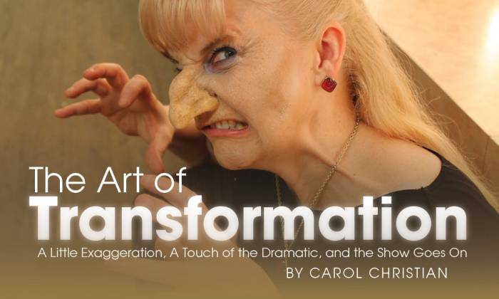 The Art of Transformation - A Little Exaggeration, A Touch of the Dramatic, and the Show Goes On