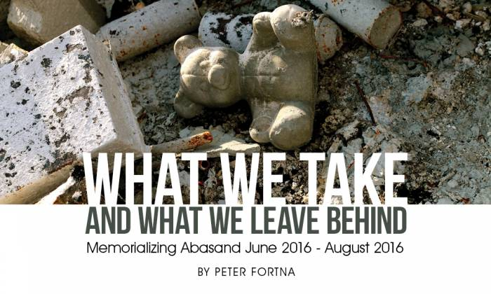What We Take and What We Leave Behind: Memorializing Abasand June 2016-August 2016
